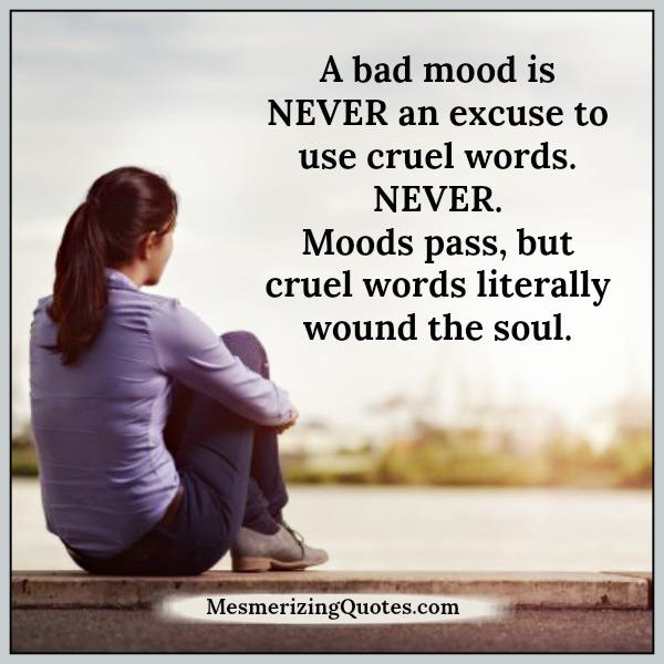 A bad mood is never an excuse to use cruel words