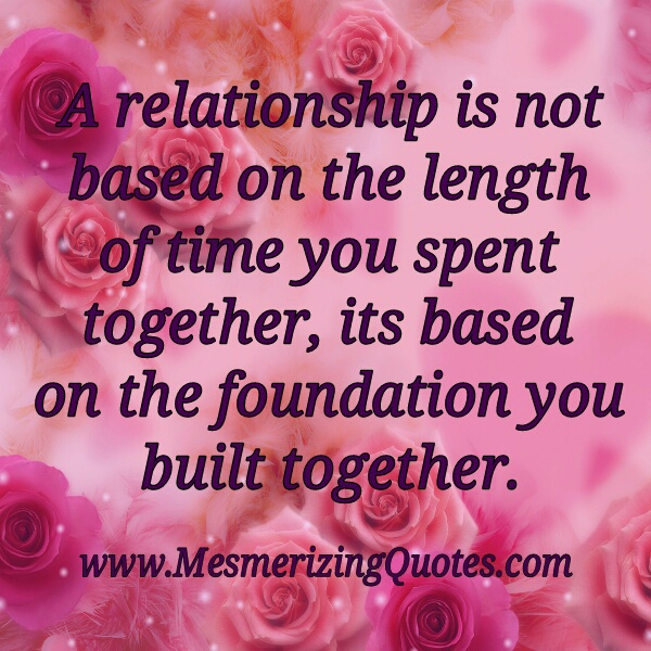 A relationship is based on the foundation you built together