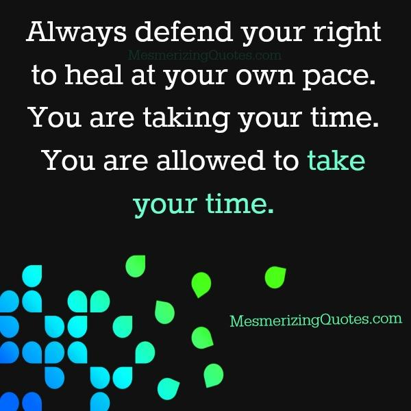 Always take your time to heal from any issues of your life