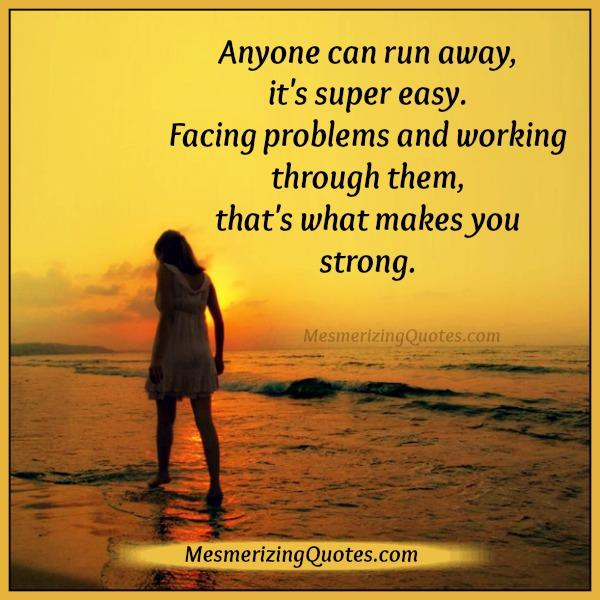 Anyone Can Run Away From Problems & It's Easy