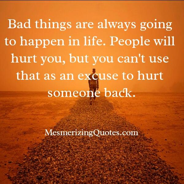 Bad things are always going to happen in life
