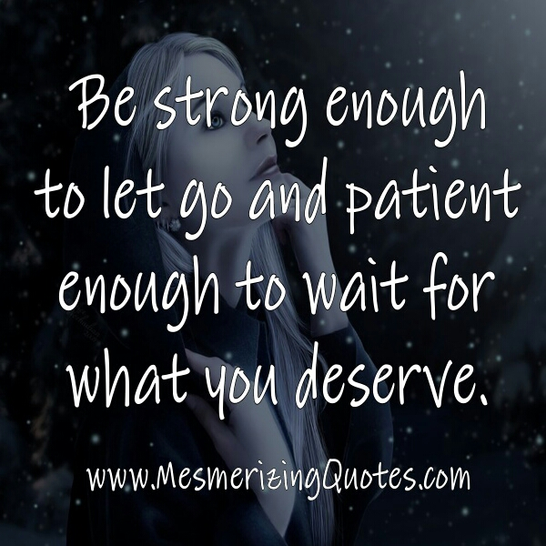 Be Patient enough to wait for what you deserve