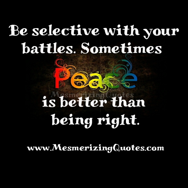 Be selective with your battles