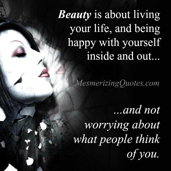 Beauty is about living your life & being happy with yourself