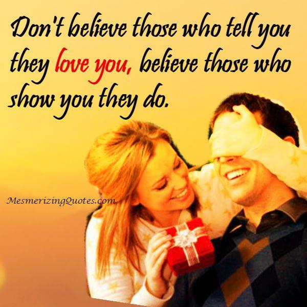 Believe those who show you they love you