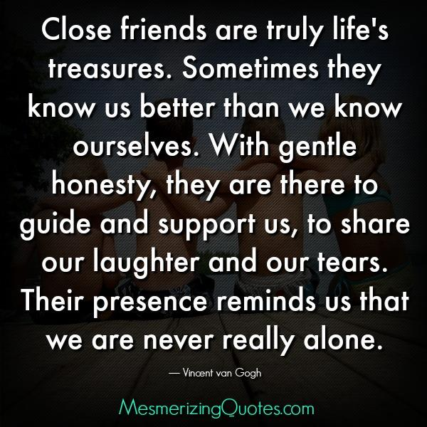 Close friends are truly life's treasures