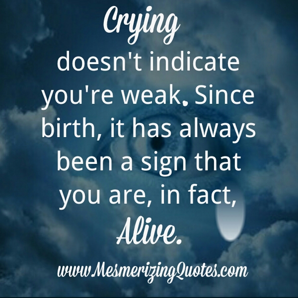 Crying doesn't indicate you are weak