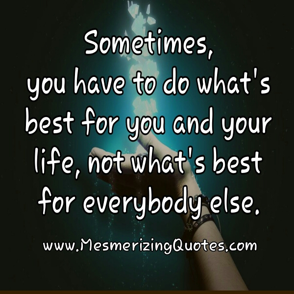Do what's best for you and your life