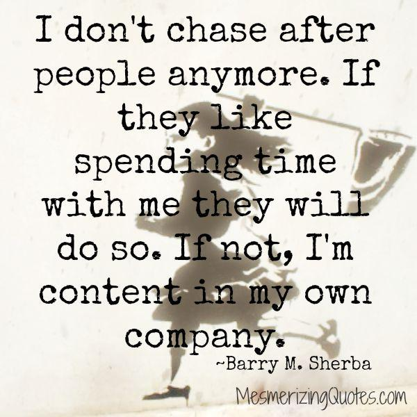 Don't chase after people anymore
