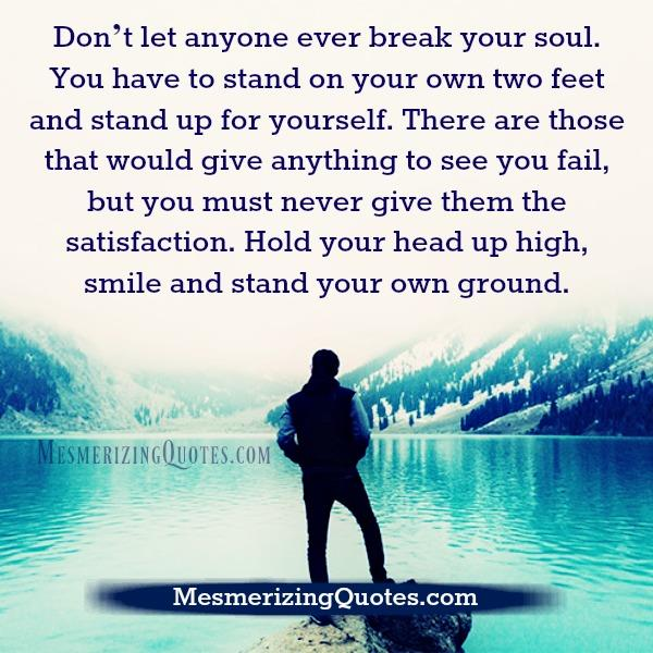 Don't let anyone ever break your soul