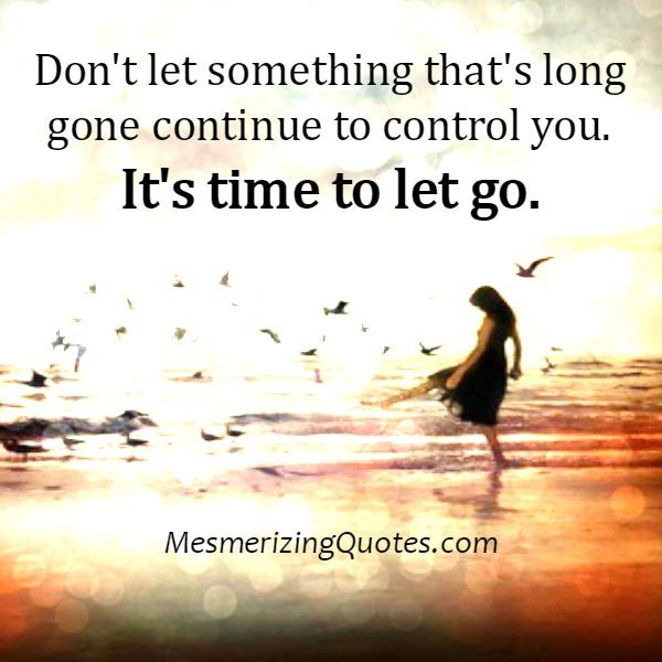 Don't let something that's long gone controls you