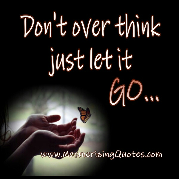 Go For It Quotes: Just Let Me Go Quotes. QuotesGram
