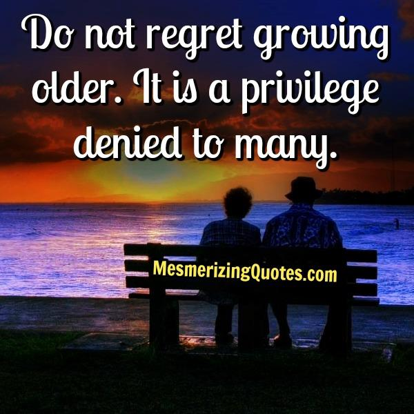 Don't regret growing older in life