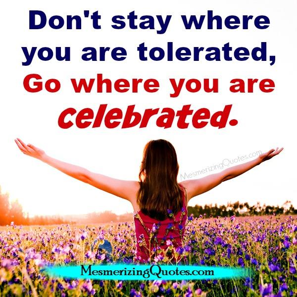 Don't stay where you are tolerated