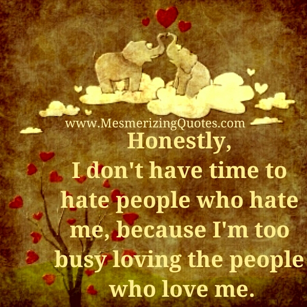 Don't waste your time to hate people