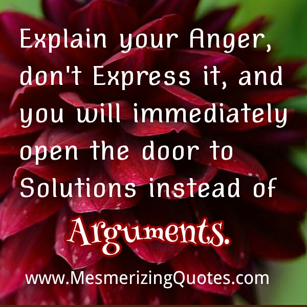 Explain your anger, don't Express it