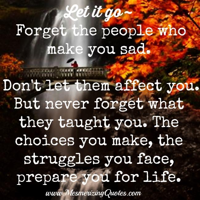 Forget those people who make you sad
