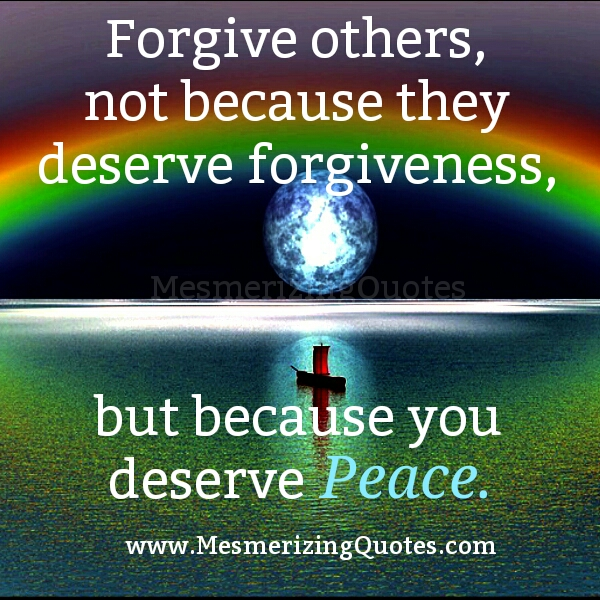 Forgive others! You deserve Peace