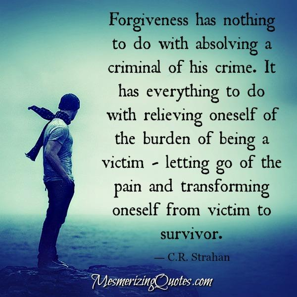 Forgiveness is relieving oneself