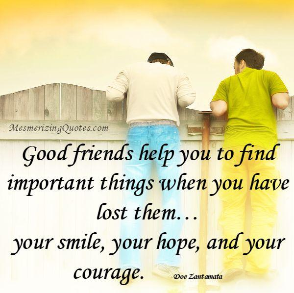 Good friends help you to find important things in life