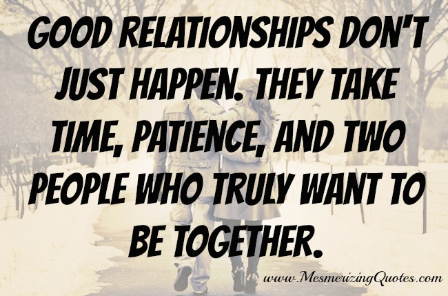 Good relationships don't just happen