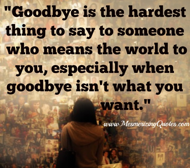 Quotes about saying goodbye to someone you love