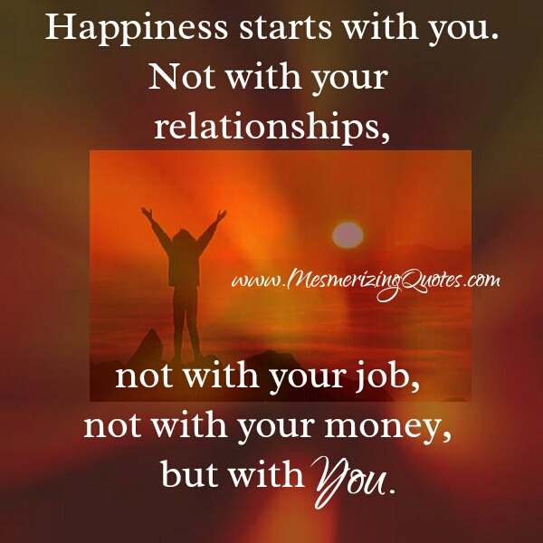 Happiness doesn't start with your relationships