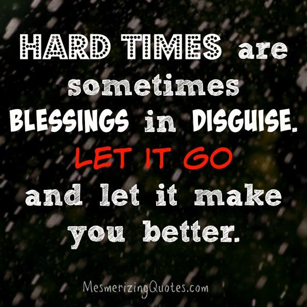 Hard times are sometimes blessings in disguise