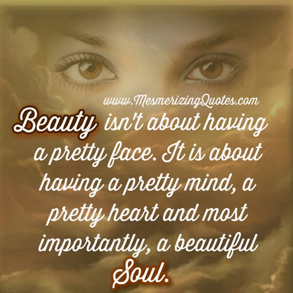 Have a pretty mind, heart & beautiful soul