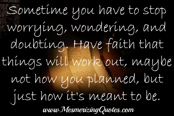 Have faith that things will work out