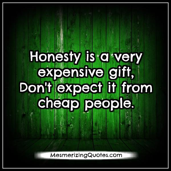 Honesty is a very expensive gift – Mesmerizing Quotes