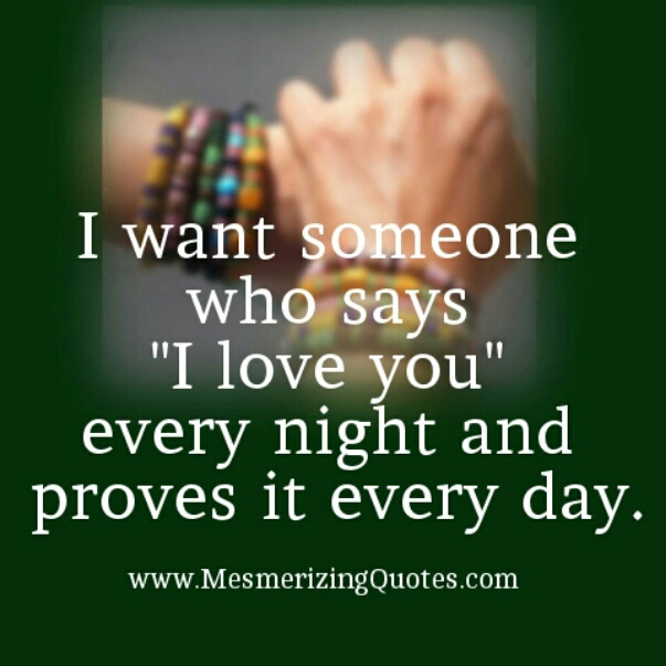 I want someone who says I love you every night