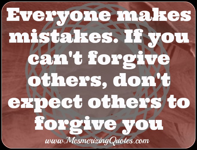 If you can't forgive others, don't expect others to forgive you