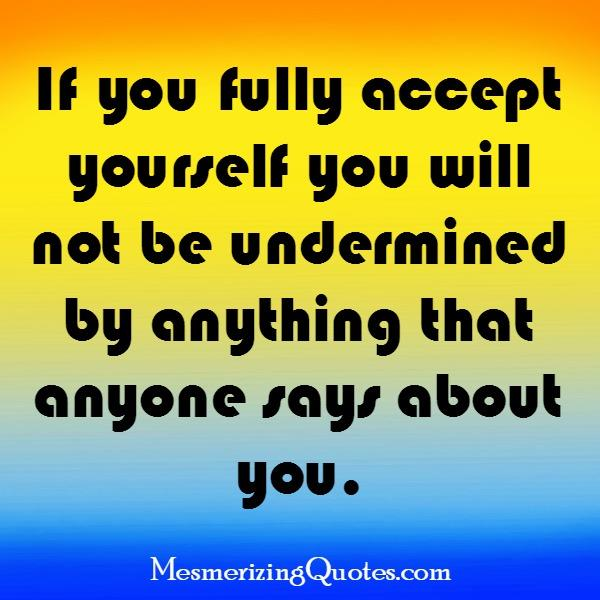 If you fully accept yourself