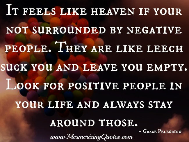 If your not surrounded by negative people