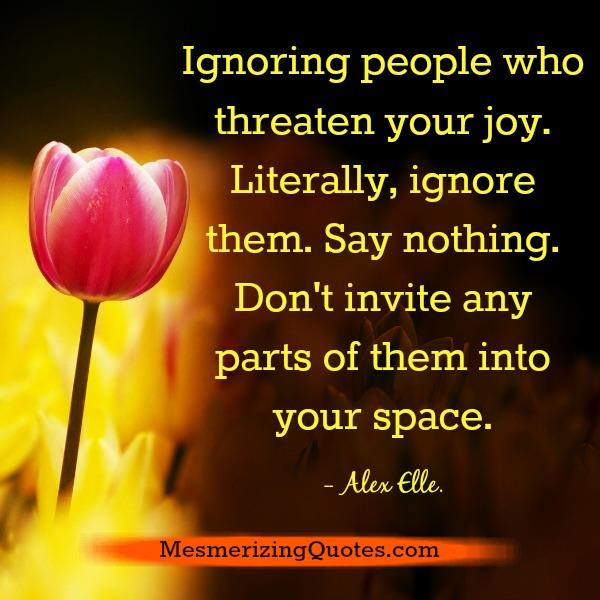 Ignoring people who threaten your joy