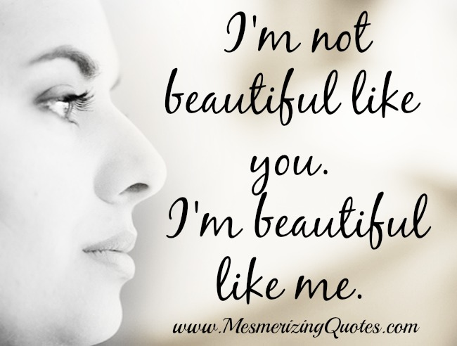 I'm not Beautiful like you