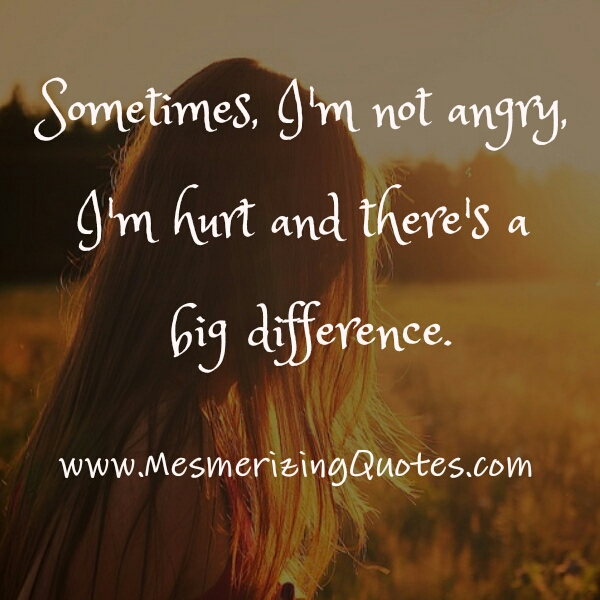 I'm not angry, I'm Hurt