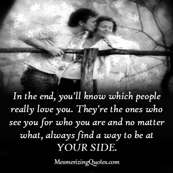 In the end, you will know which people really love you