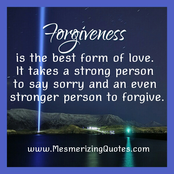 It takes a stronger person to forgive