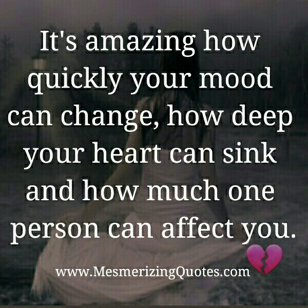 It's amazing how much one person can affect you