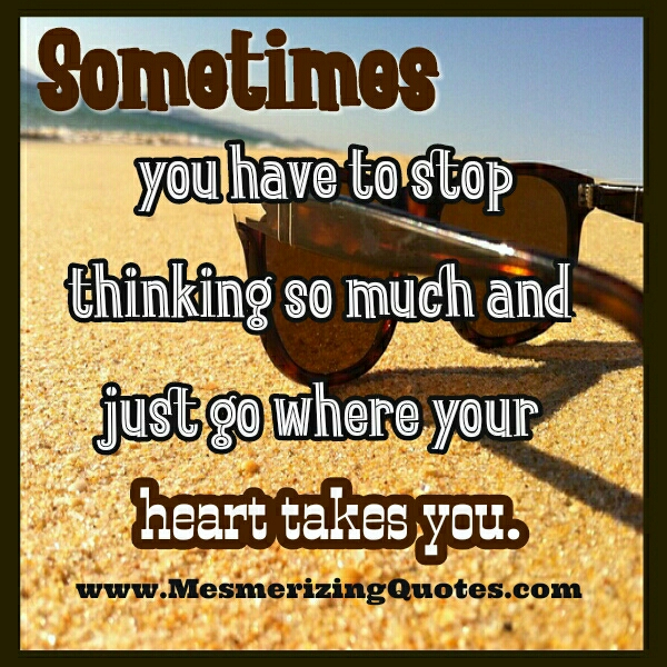 Just go where your Heart takes you