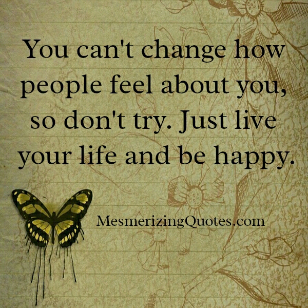 Just Live Life Quotes Magnificent Just Live Your Life And Be Happy  Mesmerizing Quotes