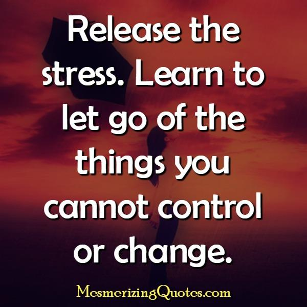 Learn to let go of the things you can't cj