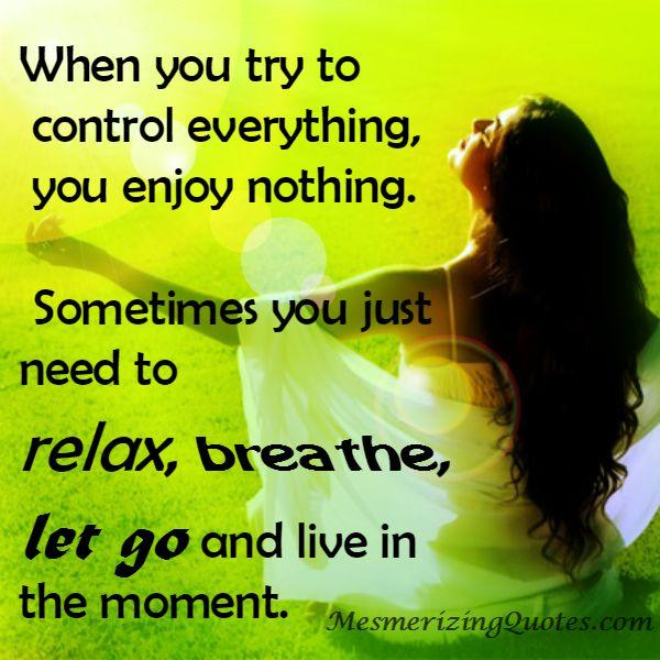 Let go and live in the moment