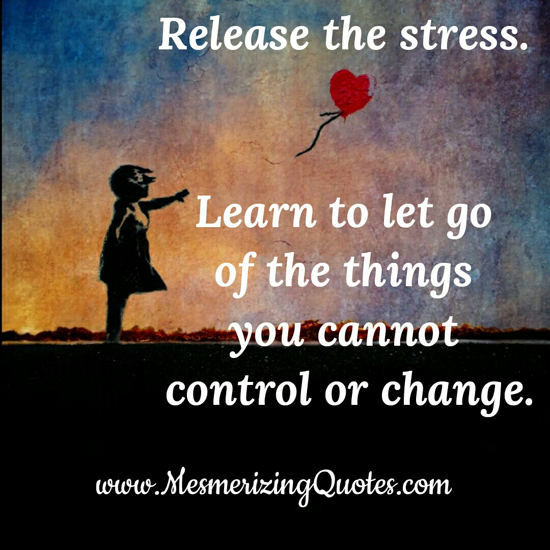 Let go of the things you can't change