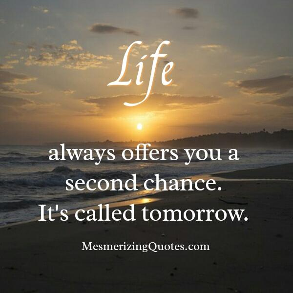 Life always offers you a second chance