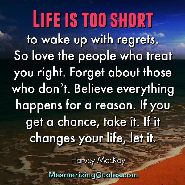 Life is too short to wake up with regrets - Mesmerizing Quotes