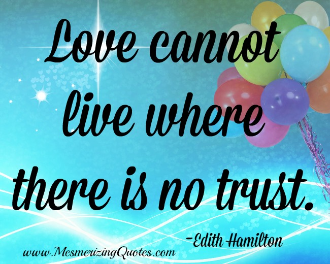 Love cannot live without trust