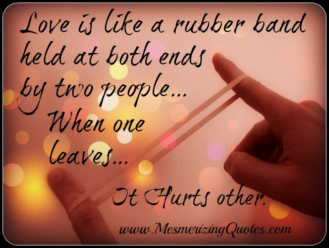Love is like a rubber band held at both ends by two people